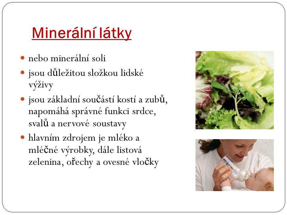 Minerální látky nebo minerální soli jsou d ů ležitou složkou lidské výživy jsou základní sou č ástí kostí a zub ů, napomáhá správné funkci srdce, sval ů a nervové soustavy hlavním zdrojem je mléko a mlé č né výrobky, dále listová zelenina, o ř echy a ovesné vlo č ky