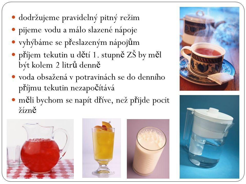 dodržujeme pravidelný pitný režim pijeme vodu a málo slazené nápoje vyhýbáme se p ř eslazeným nápoj ů m p ř íjem tekutin u d ě tí 1.