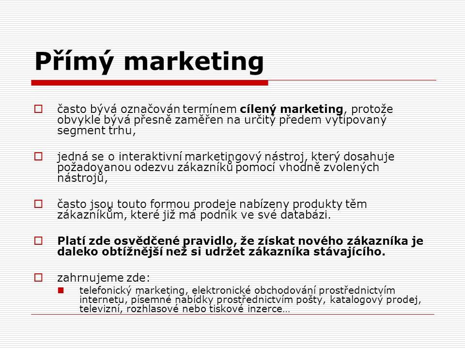 Přímý marketing  často bývá označován termínem cílený marketing, protože obvykle bývá přesně zaměřen na určitý předem vytipovaný segment trhu,  jedná se o interaktivní marketingový nástroj, který dosahuje požadovanou odezvu zákazníků pomocí vhodně zvolených nástrojů,  často jsou touto formou prodeje nabízeny produkty těm zákazníkům, které již má podnik ve své databázi.