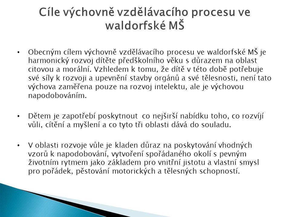 Cíle výchovně vzdělávacího procesu ve waldorfské MŠ Obecným cílem výchovně vzdělávacího procesu ve waldorfské MŠ je harmonický rozvoj dítěte předškoln