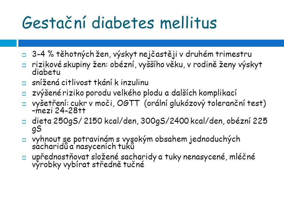 Gestační diabetes mellitus  3-4 % těhotných žen, výskyt nejčastěji v druhém trimestru  rizikové skupiny žen: obézní, vyššího věku, v rodině ženy výs