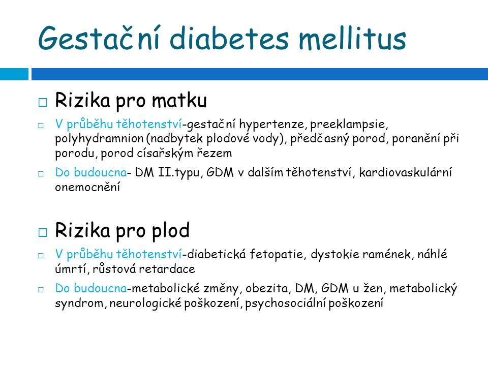 Gestační diabetes mellitus  Rizika pro matku  V průběhu těhotenství-gestační hypertenze, preeklampsie, polyhydramnion (nadbytek plodové vody), předč
