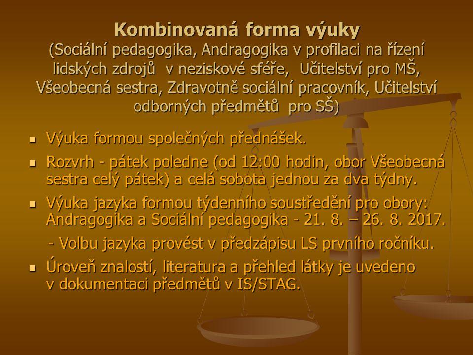 Kombinovaná forma výuky (Sociální pedagogika, Andragogika v profilaci na řízení lidských zdrojů v neziskové sféře, Učitelství pro MŠ, Všeobecná sestra, Zdravotně sociální pracovník, Učitelství odborných předmětů pro SŠ) Výuka formou společných přednášek.