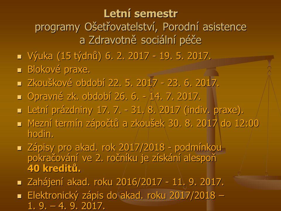 Letní semestr programy Ošetřovatelství, Porodní asistence a Zdravotně sociální péče Výuka (15 týdnů) 6.