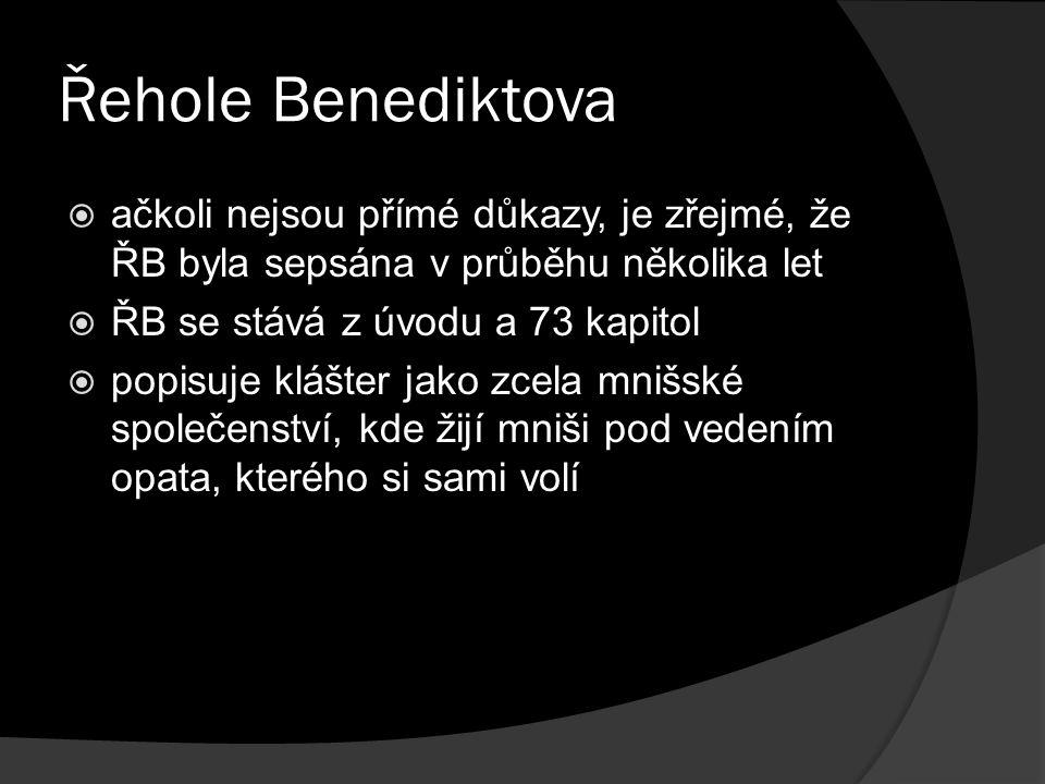 Řehole Benediktova  ačkoli nejsou přímé důkazy, je zřejmé, že ŘB byla sepsána v průběhu několika let  ŘB se stává z úvodu a 73 kapitol  popisuje klášter jako zcela mnišské společenství, kde žijí mniši pod vedením opata, kterého si sami volí