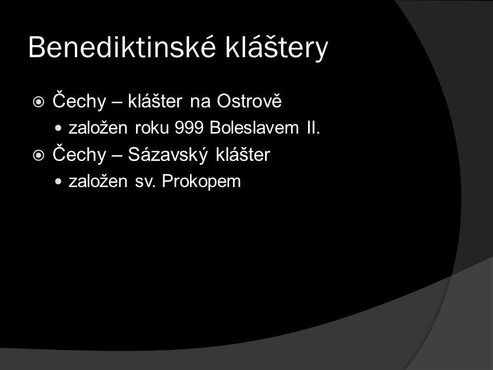 Benediktinské kláštery  Čechy – klášter na Ostrově založen roku 999 Boleslavem II.