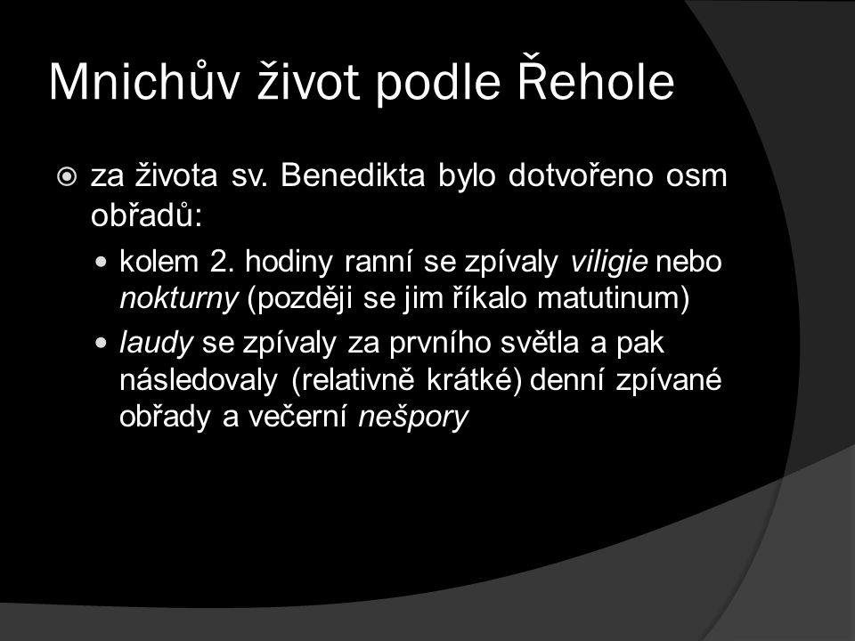 Mnichův život podle Řehole  za života sv. Benedikta bylo dotvořeno osm obřadů: kolem 2.