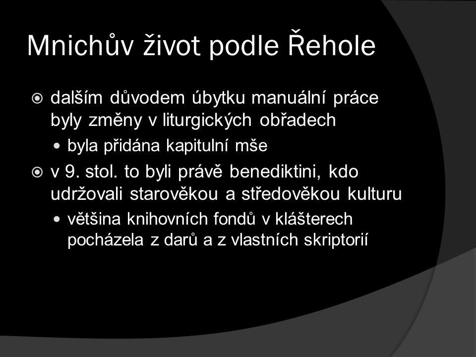 Mnichův život podle Řehole  dalším důvodem úbytku manuální práce byly změny v liturgických obřadech byla přidána kapitulní mše  v 9.
