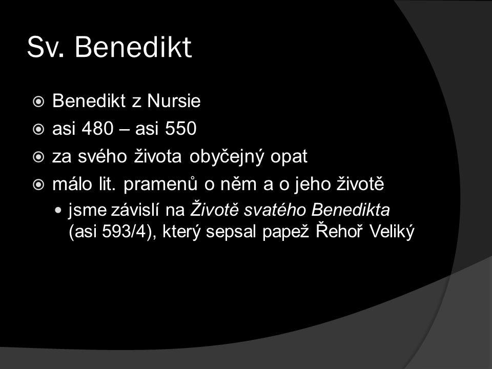 Sv. Benedikt  Benedikt z Nursie  asi 480 – asi 550  za svého života obyčejný opat  málo lit.
