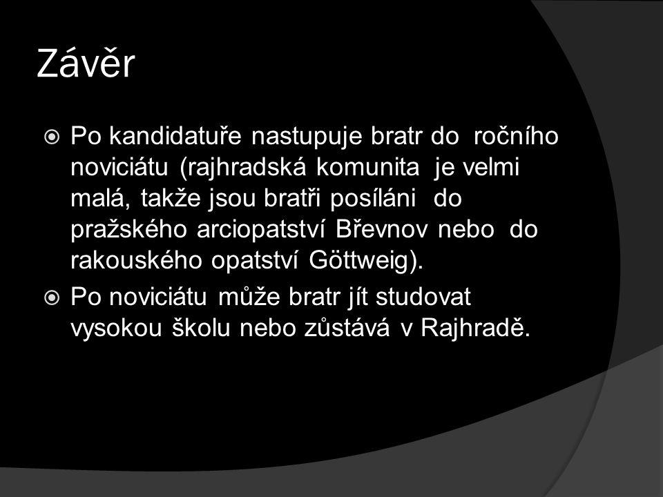 Závěr  Po kandidatuře nastupuje bratr do ročního noviciátu (rajhradská komunita je velmi malá, takže jsou bratři posíláni do pražského arciopatství Břevnov nebo do rakouského opatství Göttweig).