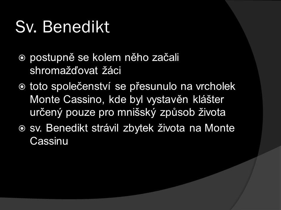 Sv. Benedikt  postupně se kolem něho začali shromažďovat žáci  toto společenství se přesunulo na vrcholek Monte Cassino, kde byl vystavěn klášter ur