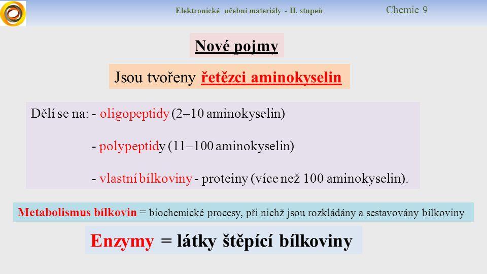 Elektronické učební materiály - II. stupeň Chemie 9 Nové pojmy Dělí se na: - oligopeptidy (2–10 aminokyselin) - polypeptidy (11–100 aminokyselin) - vl