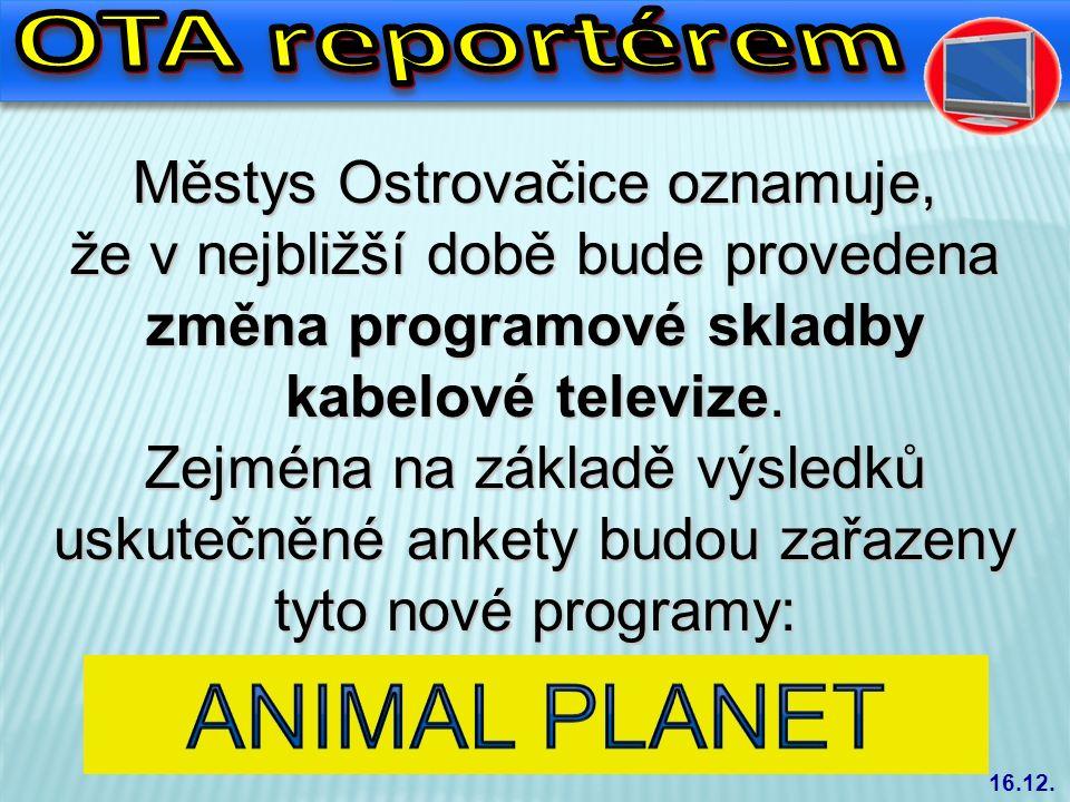 Městys Ostrovačice oznamuje, že v nejbližší době bude provedena změna programové skladby kabelové televize. Zejména na základě výsledků uskutečněné an