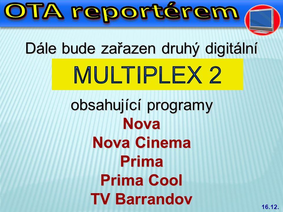 Dále bude zařazen druhý digitální obsahující programy Nova Nova Cinema Prima Prima Cool TV Barrandov 16.12.