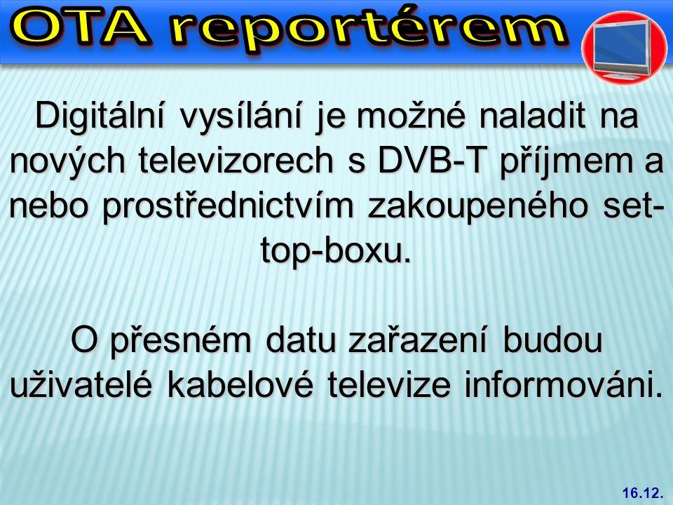 Digitální vysílání je možné naladit na nových televizorech s DVB-T příjmem a nebo prostřednictvím zakoupeného set- top-boxu.