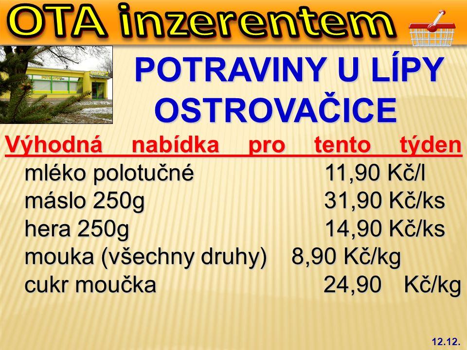 POTRAVINY U LÍPY OSTROVAČICE POTRAVINY U LÍPY OSTROVAČICE Výhodná nabídka pro tento týden mléko polotučné 11,90 Kč/l máslo 250g 31,90 Kč/ks máslo 250g