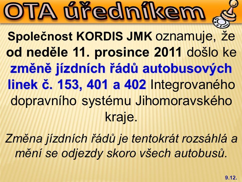 9.12. změně jízdních řádů autobusových linek č. 153, 401 a 402 Společnost KORDIS JMK oznamuje, že od neděle 11. prosince 2011 došlo ke změně jízdních