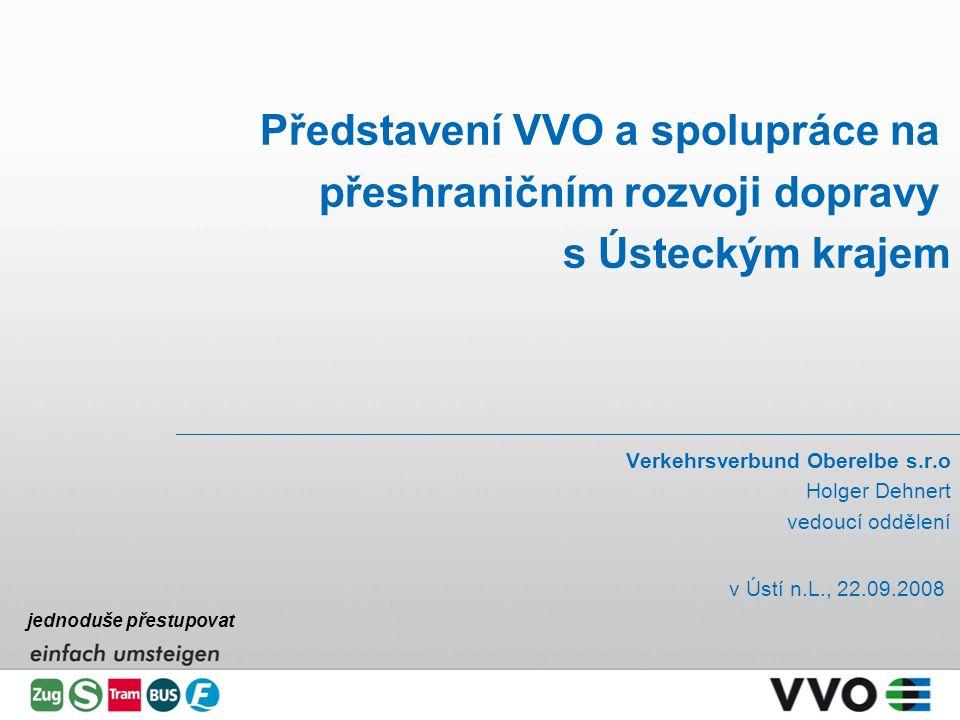 Představení VVO a spolupráce na přeshraničním rozvoji dopravy s Ústeckým krajem Verkehrsverbund Oberelbe s.r.o Holger Dehnert vedoucí oddělení v Ústí n.L., 22.09.2008 jednoduše přestupovat