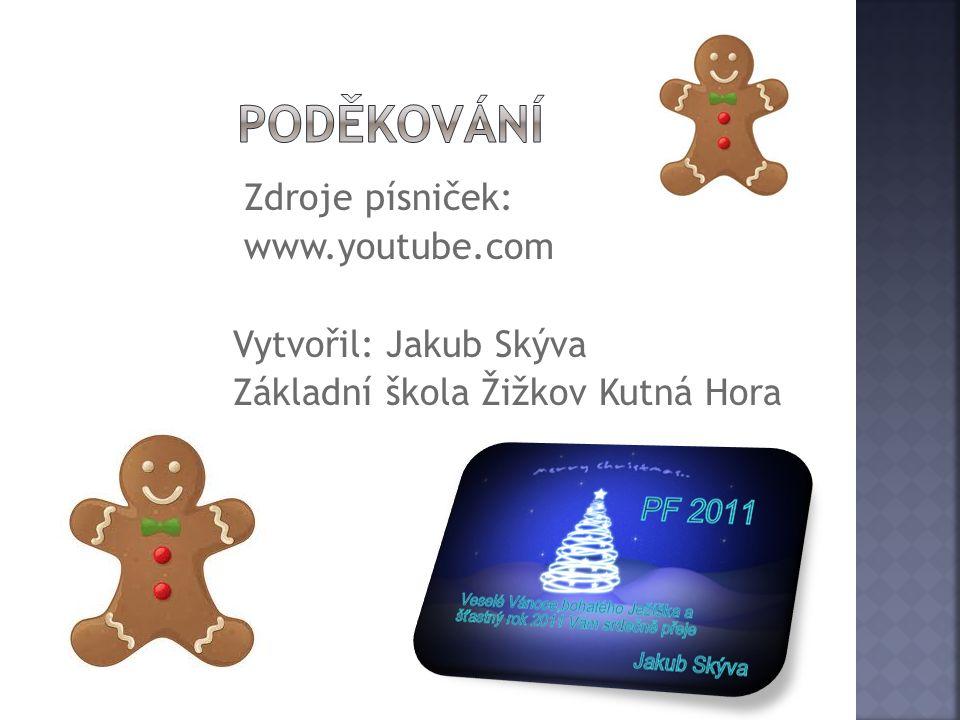 Zdroje písniček: www.youtube.com Vytvořil: Jakub Skýva Základní škola Žižkov Kutná Hora