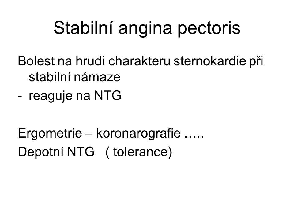 Stabilní angina pectoris Bolest na hrudi charakteru sternokardie při stabilní námaze -reaguje na NTG Ergometrie – koronarografie ….. Depotní NTG ( tol