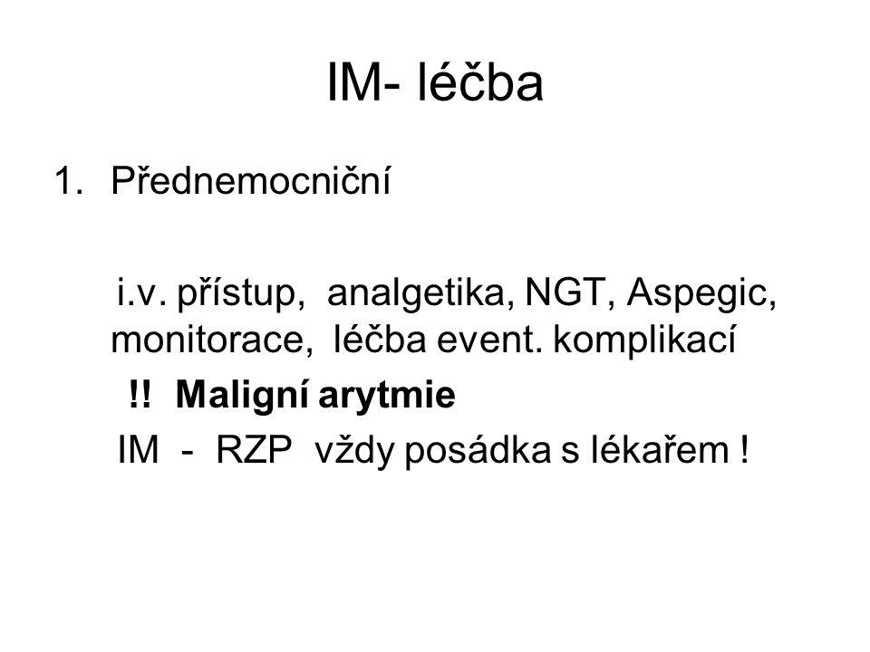 IM- léčba 1.Přednemocniční i.v. přístup, analgetika, NGT, Aspegic, monitorace, léčba event. komplikací !! Maligní arytmie IM - RZP vždy posádka s léka