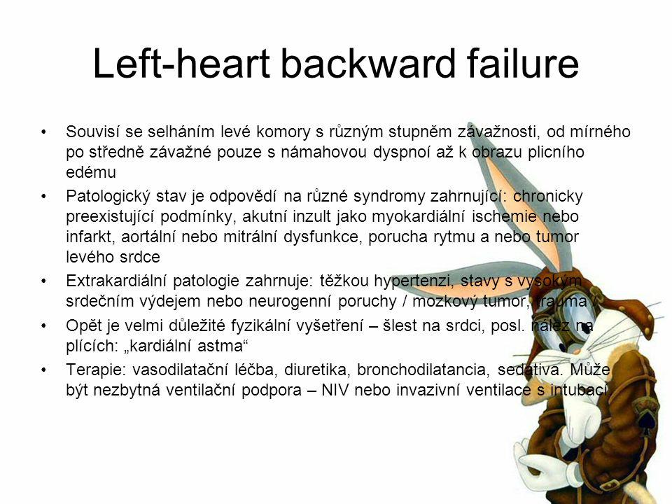 Left-heart backward failure Souvisí se selháním levé komory s různým stupněm závažnosti, od mírného po středně závažné pouze s námahovou dyspnoí až k obrazu plicního edému Patologický stav je odpovědí na různé syndromy zahrnující: chronicky preexistující podmínky, akutní inzult jako myokardiální ischemie nebo infarkt, aortální nebo mitrální dysfunkce, porucha rytmu a nebo tumor levého srdce Extrakardiální patologie zahrnuje: těžkou hypertenzi, stavy s vysokým srdečním výdejem nebo neurogenní poruchy / mozkový tumor, trauma / Opět je velmi důležité fyzikální vyšetření – šlest na srdci, posl.