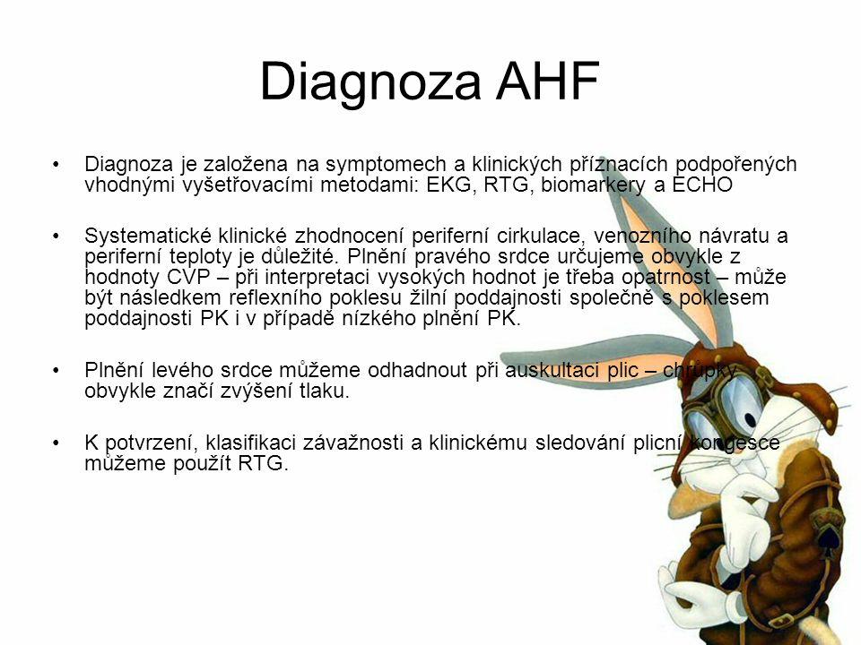 Diagnoza AHF Diagnoza je založena na symptomech a klinických příznacích podpořených vhodnými vyšetřovacími metodami: EKG, RTG, biomarkery a ECHO Systematické klinické zhodnocení periferní cirkulace, venozního návratu a periferní teploty je důležité.