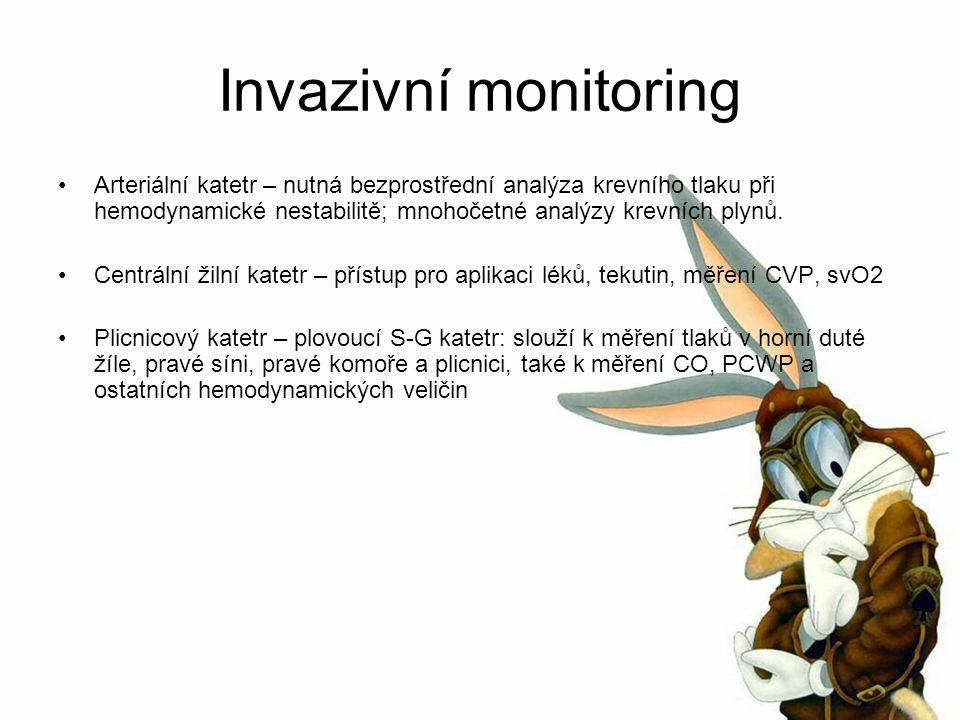 Invazivní monitoring Arteriální katetr – nutná bezprostřední analýza krevního tlaku při hemodynamické nestabilitě; mnohočetné analýzy krevních plynů.