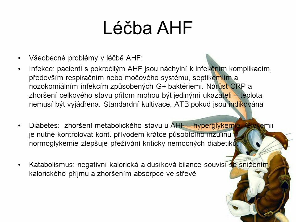 Léčba AHF Všeobecné problémy v léčbě AHF: Infekce: pacienti s pokročilým AHF jsou náchylní k infekčním komplikacím, především respiračním nebo močového systému, septikémiím a nozokomiálním infekcím způsobených G+ baktériemi.