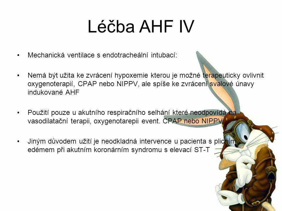 Léčba AHF IV Mechanická ventilace s endotracheální intubací: Nemá být užita ke zvrácení hypoxemie kterou je možné terapeuticky ovlivnit oxygenoterapií, CPAP nebo NIPPV, ale spíše ke zvrácení svalové únavy indukované AHF Použití pouze u akutního respiračního selhání které neodpovídá na vasodilatační terapii, oxygenotarepii event.