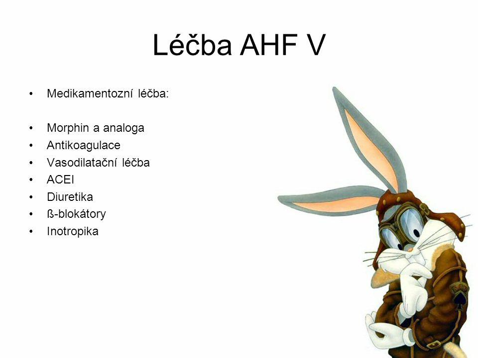 Léčba AHF V Medikamentozní léčba: Morphin a analoga Antikoagulace Vasodilatační léčba ACEI Diuretika ß-blokátory Inotropika