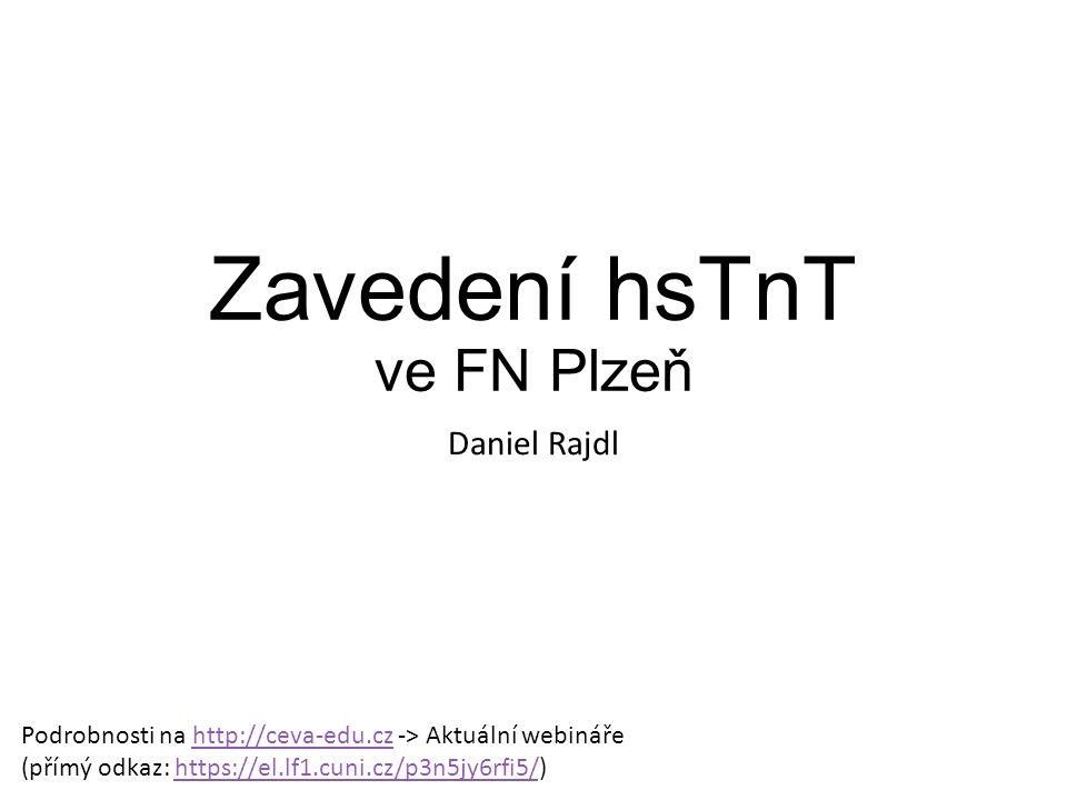 Zavedení hsTnT ve FN Plzeň Daniel Rajdl Podrobnosti na http://ceva-edu.cz -> Aktuální webináře (přímý odkaz: https://el.lf1.cuni.cz/p3n5jy6rfi5/)http://ceva-edu.czhttps://el.lf1.cuni.cz/p3n5jy6rfi5/