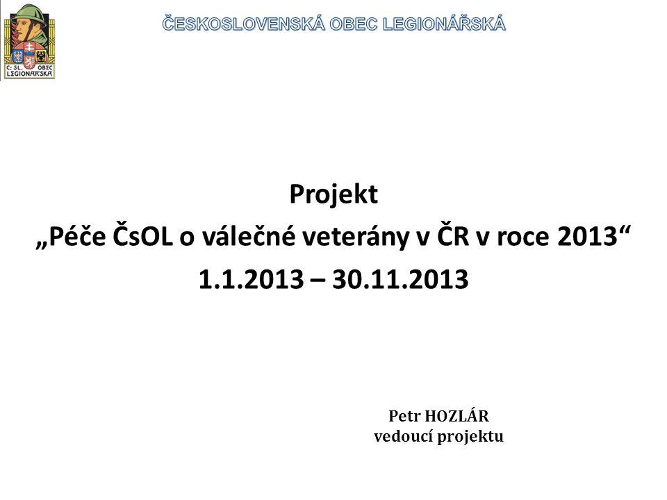 """Projekt """"Péče ČsOL o válečné veterány v ČR v roce 2013 1.1.2013 – 30.11.2013 Petr HOZLÁR vedoucí projektu"""
