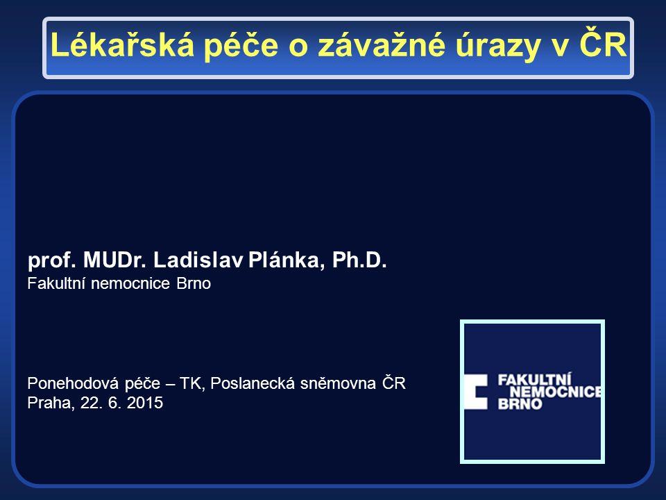 Lékařská péče o závažné úrazy v ČR prof. MUDr. Ladislav Plánka, Ph.D.
