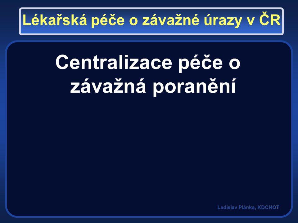 Centralizace péče o závažná poranění Lékařská péče o závažné úrazy v ČR