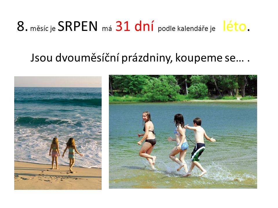 8. měsíc je SRPEN má 31 dní podle kalendáře je léto. Jsou dvouměsíční prázdniny, koupeme se….