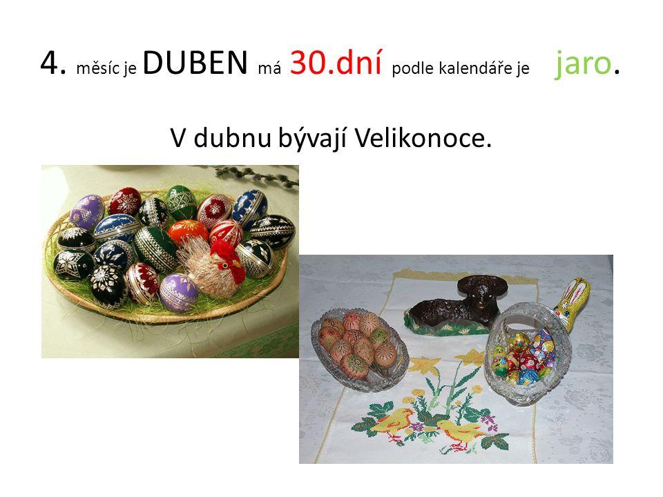 4. měsíc je DUBEN má 30.dní podle kalendáře je jaro. V dubnu bývají Velikonoce.