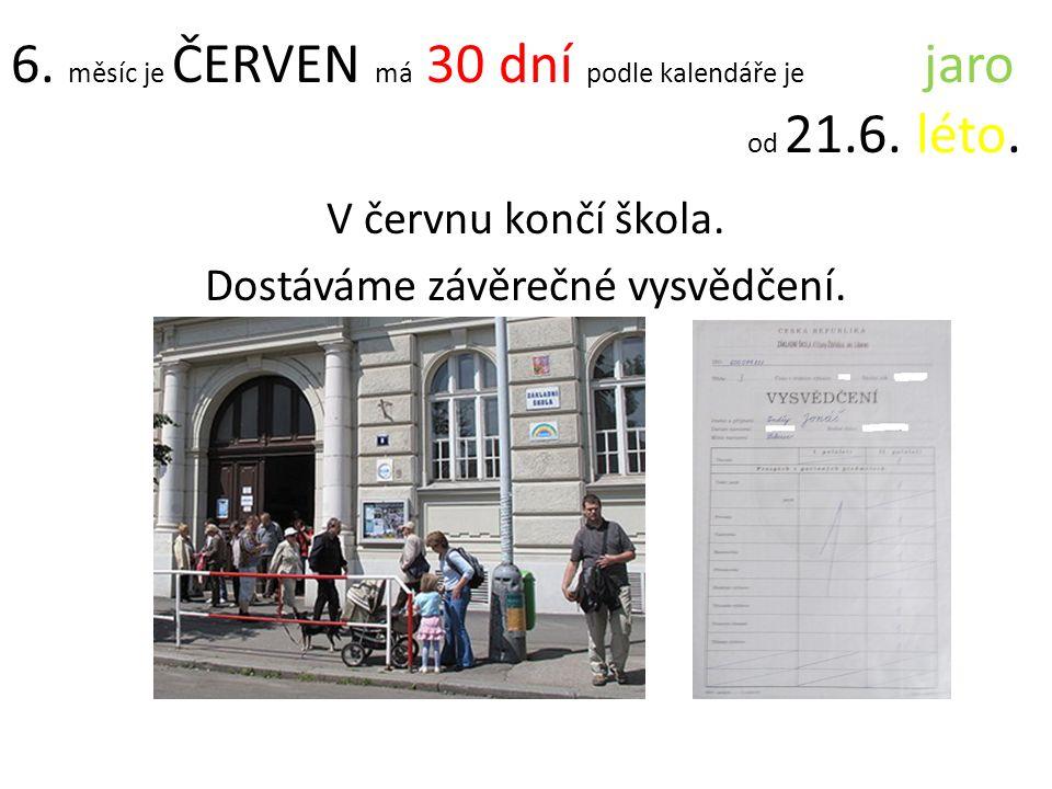6. měsíc je ČERVEN má 30 dní podle kalendáře je jaro od 21.6. léto. V červnu končí škola. Dostáváme závěrečné vysvědčení.