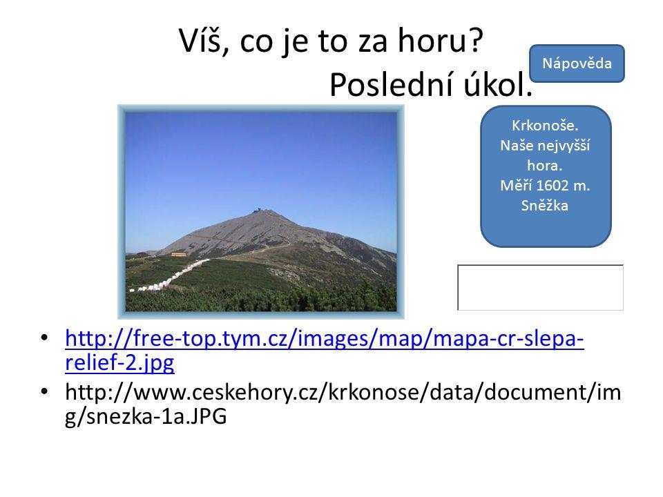 Víš, co je to za horu? Poslední úkol. http://free-top.tym.cz/images/map/mapa-cr-slepa- relief-2.jpg http://free-top.tym.cz/images/map/mapa-cr-slepa- r