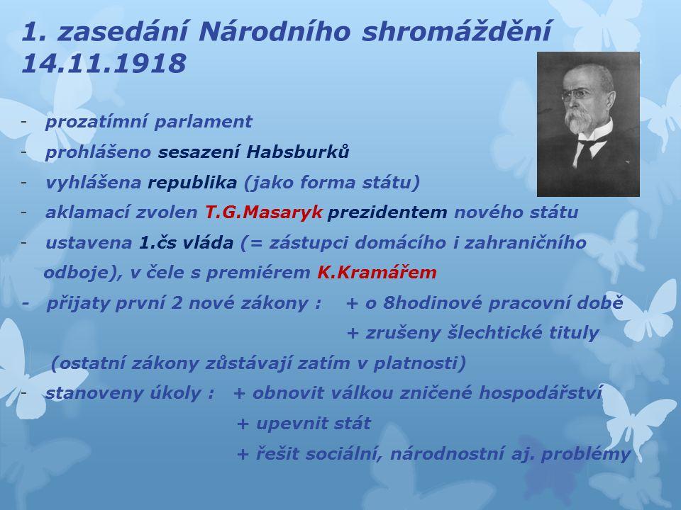 1. zasedání Národního shromáždění 14.11.1918 -prozatímní parlament -prohlášeno sesazení Habsburků -vyhlášena republika (jako forma státu) -aklamací zv