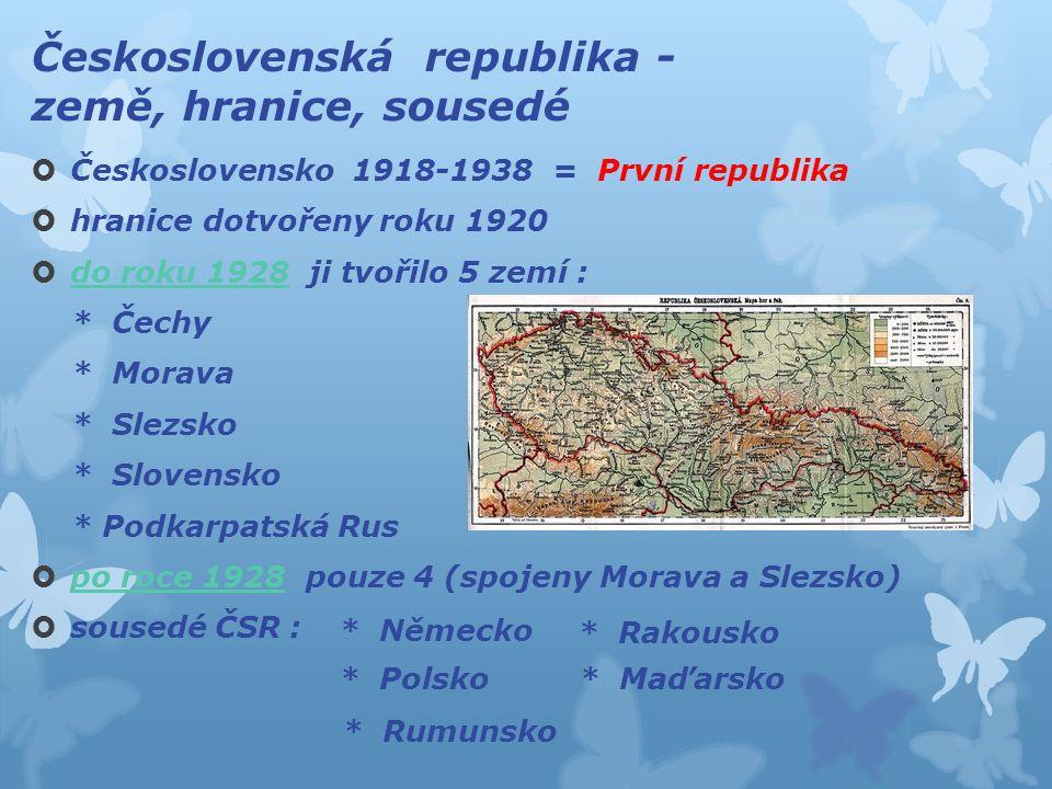Československá republika - země, hranice, sousedé  Československo 1918-1938 = První republika  hranice dotvořeny roku 1920  do roku 1928 ji tvořilo