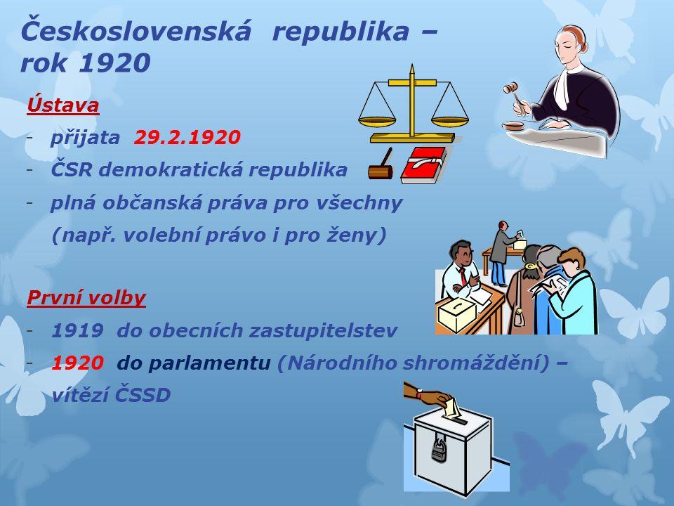 Československá republika – rok 1920 Ústava -přijata 29.2.1920 -ČSR demokratická republika -plná občanská práva pro všechny (např. volební právo i pro