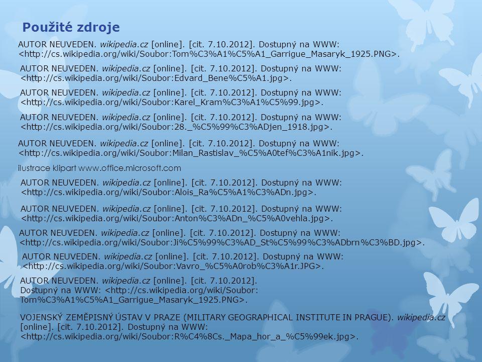 Použité zdroje AUTOR NEUVEDEN. wikipedia.cz [online]. [cit. 7.10.2012]. Dostupný na WWW:. ilustrace klipart www.office.microsoft.com AUTOR NEUVEDEN. w