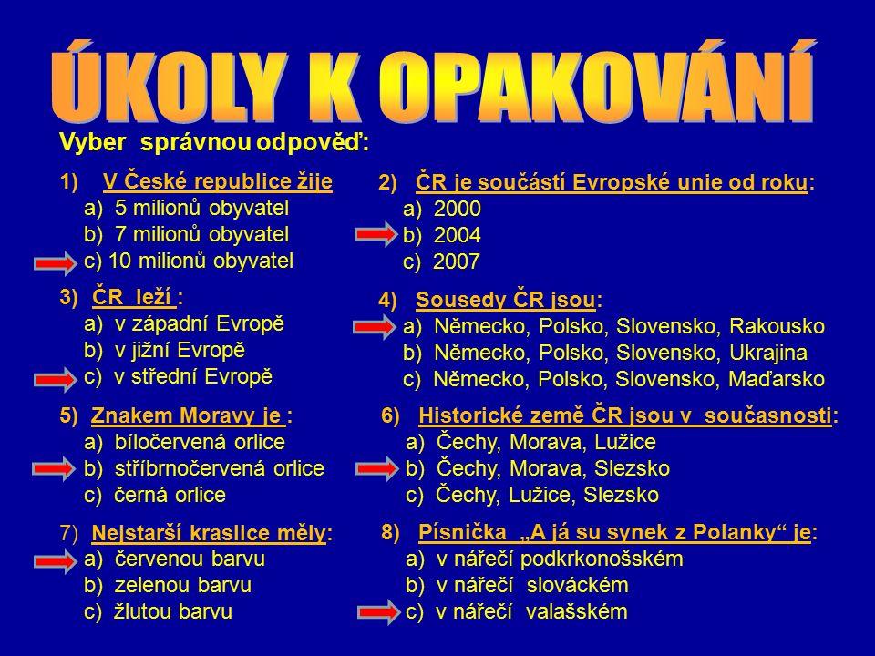 Vyber správnou odpověď: 1)V České republice žije a) 5 milionů obyvatel b) 7 milionů obyvatel c) 10 milionů obyvatel 2) ČR je součástí Evropské unie od