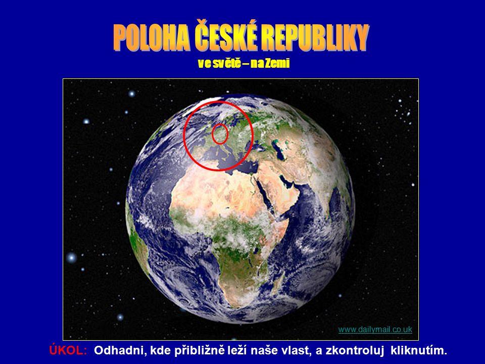 ve světě – na Zemi www.dailymail.co.uk ÚKOL: Odhadni, kde přibližně leží naše vlast, a zkontroluj kliknutím.
