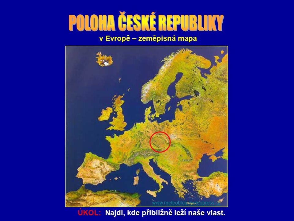 v Evropě – zeměpisná mapa www.meteoblog.meteopress.cz ÚKOL: Najdi, kde přibližně leží naše vlast.