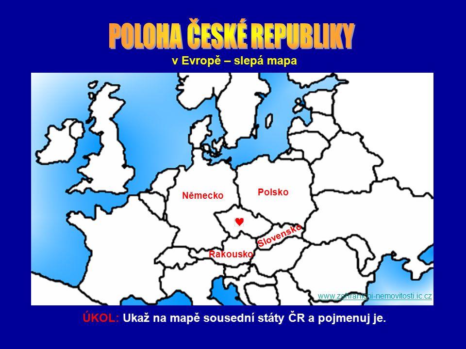 v Evropě – slepá mapa ÚKOL: Ukaž na mapě sousední státy ČR a pojmenuj je. www.zahranicni-nemovitosti.ic.cz Polsko Německo Slovensko Rakousko
