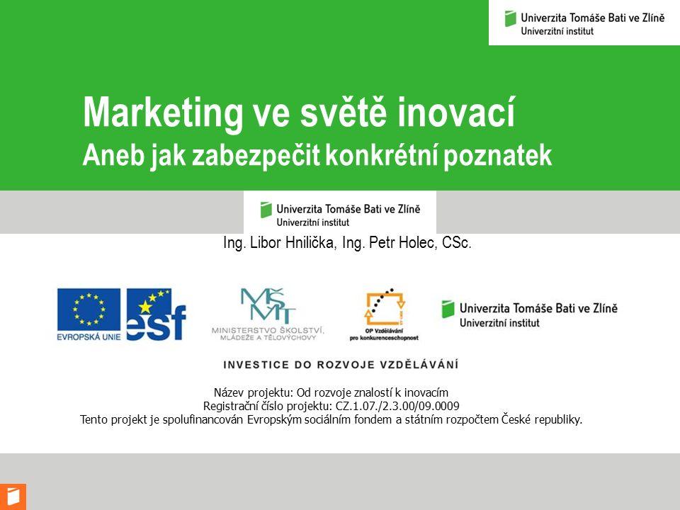 Marketing ve světě inovací Aneb jak zabezpečit konkrétní poznatek Ing.