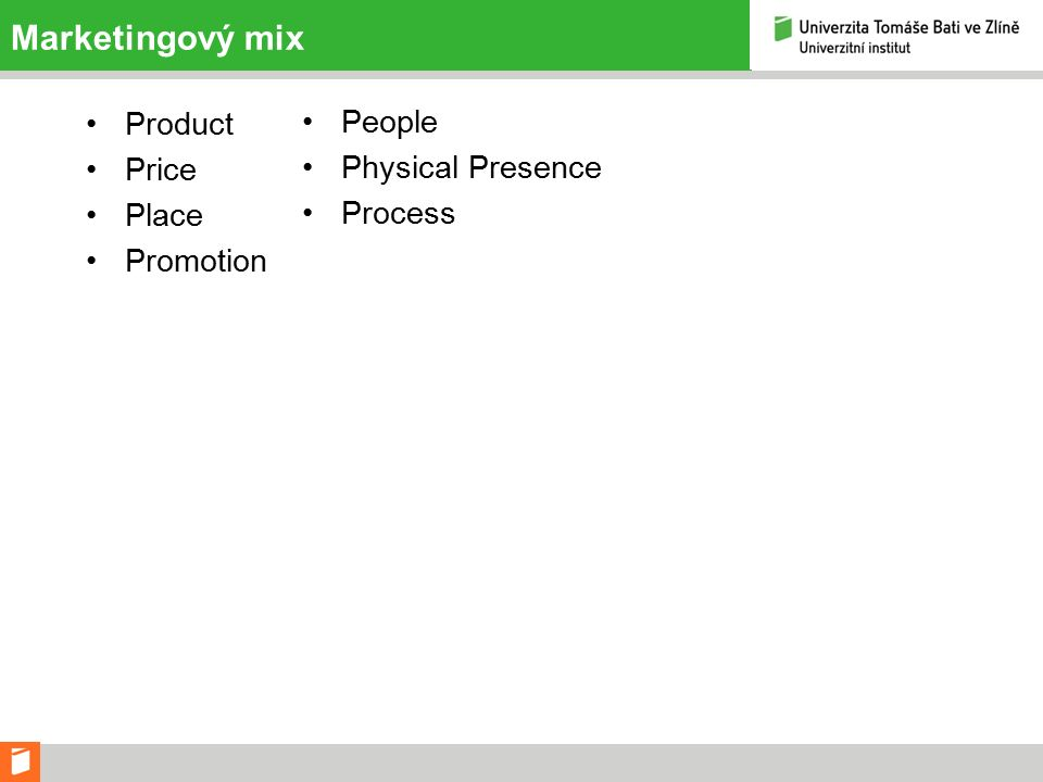 Marketingový mix Product Price Place Promotion People Physical Presence Process