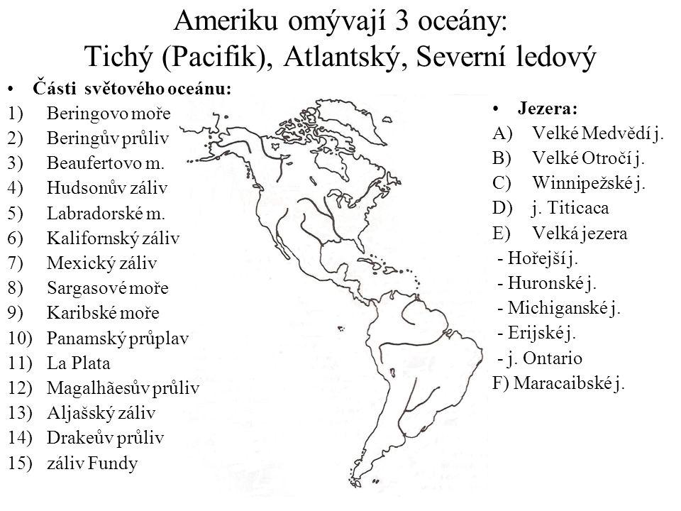 Ameriku omývají 3 oceány: Tichý (Pacifik), Atlantský, Severní ledový Části světového oceánu: 1)Beringovo moře 2)Beringův průliv 3)Beaufertovo m. 4)Hud